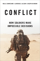 Conflict : how soldiers make impossible decisions