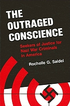 The outraged conscience : seekers of justice for Nazi war criminals in America