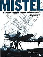 Mistel : German composite aircraft and operations, 1942-1945