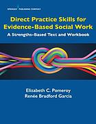 Direct practice skills for evidence-based social work : a strengths-based text and workbook
