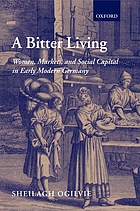 A bitter living : women, markets, and social capital in early modern Germany
