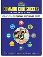 Barron's common core success. grade 5 English language arts : learn, review, apply