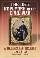 The 115th New York in the Civil War : a regimental history