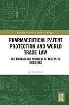 Pharmaceutical patent protection and world trade law : the unresolved problem of access to medicines