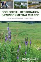 Ecological restoration and environmental change : renewing damaged ecosystems
