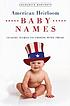 American heirloom baby names : classic names to choose with pride