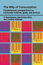 The why of consumption : contemporary perspectives on consumer motives, goals and desires