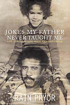 Jokes my father never taught me : life, love, and loss with Richard Pryor