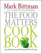 The food matters cookbook : 500 revolutionary recipes for better living