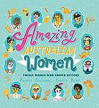 Amazing Australian women : twelve women who shaped history