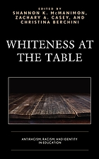 Whiteness at the table : antiracism, racism, and identity in education