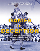 Games of deception : the true story of the first U.S. Olympic basketball team at the 1936 Olympics in Hitler's Germany