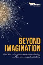 Beyond imagination : the ethics and applications of nanotechnology and bio-economics in South Africa