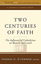 Two centuries of faith : the influence of Catholicism on Boston, 1808-2008