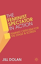 The feminist spectator in action : feminist criticism for the stage and screen