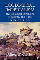 Ecological imperialism : the biological expansion of Europe, 900-1900