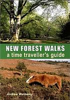 New Forest walks : discovering the past : a time travellers guide