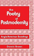 The poetry of post modernity : Anglo/American encodings