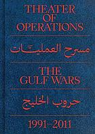 Theater of operations : the Gulf Wars 1991-2011