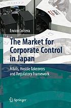 The market for corporate control in Japan : M & AS, hostile takeovers and regulatory framework