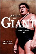 Andre the Giant : a legendary life