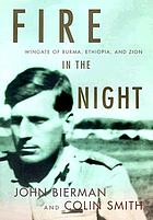 Fire in the night : Wingate of Burma, Ethiopia, and Zion