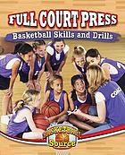 Full court press : basketball skills and drills