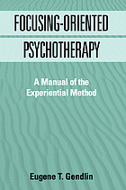 Focusing-oriented psychotherapy : a manual of the experiential method
