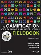 The gamification of learning and instruction fieldbook : ideas into practice