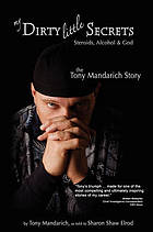 My dirty little secrets-- steroids, alcohol & God : the Tony Mandarich story