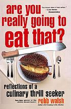 Are you really going to eat that? : reflections of a culinary thrill seeker