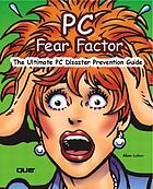 PC fear factor : the ultimate PC disaster prevention guide