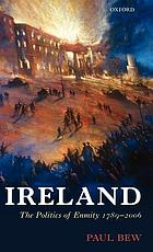 Ireland : the politics of enmity, 1789-2006
