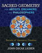 Sacred geometry for artists, dreamers, and philosophers : secrets of harmonic creation