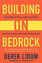 Building on bedrock : what Sam Walton, Walt Disney, and other great self-made entrepreneurs can teach us about building valuable companies