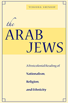 The Arab Jews : a postcolonial reading of nationalism, religion, and ethnicity