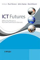 ICT futures : delivering pervasive, real-time and secure services