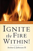 Ignite the fire within! : it only takes a moment to change your life