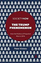 The Trump phenomenon : how the politics of populism won in 2016 by Peter Kivisto