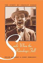 Smile when the raindrops fall the story of Charley Chase