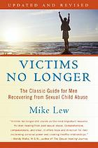 Victims no longer : the classic guide for men recovering from sexual child abuse