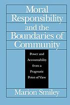 Moral responsibility and the boundaries of community : power and accountability from a pragmatic point of view