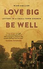 Love big, be well : letters to a small-town church