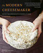 The modern cheesemaker : making and cooking with cheeses at home