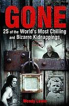 Gone : 25 of the world's most chilling & bizarre kidnappings