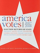 America votes 28 : election returns by state: 2007-2008