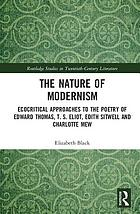 The Nature of Modernism : Ecocritical Approaches to the Poetry of Edward Thomas, T.S. Eliot, Edith Sitwell and Charlotte Mew