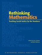 Rethinking mathematics : teaching social justice by the numbers