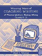 Winning ways of coaching writing : a practical guide for teaching writing, grades 6-12