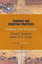 Teaching and Christian practices : reshaping faith and learning